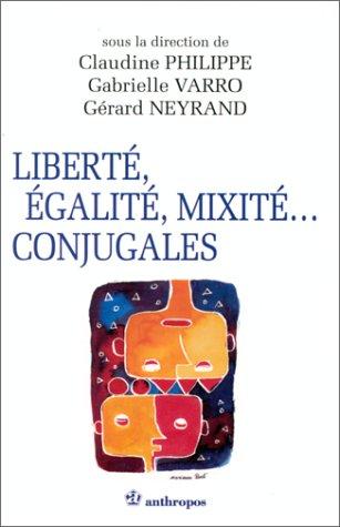 Liberté, égalité, mixité conjugales : Une sociologie du couple mixte par Gérard Neyrand, Claudine Philippe, Gabrielle Varro