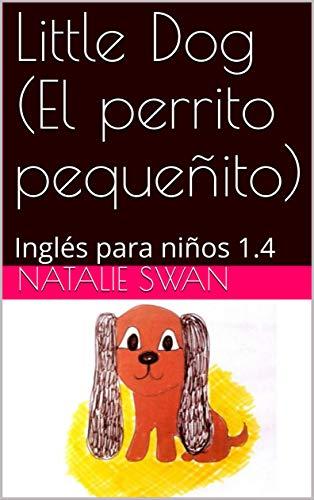 Little Dog (El perrito pequeñito): Inglés para niños 1.4 (Nivel 1) por Natalie Swan