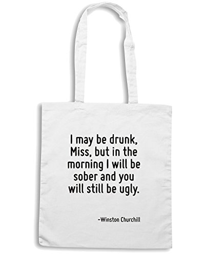 T-Shirtshock - Borsa Shopping CIT0109 I may be drunk, Miss, but in the morning I will be sober and you will still be ugly. Bianco