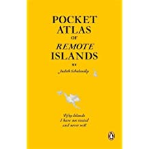 Pocket Atlas of Remote Islands: Fifty Islands I Have Not Visited and Never Will by Schalansky, Judith (2012) Paperback