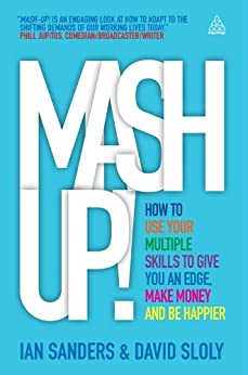 Mash-up!: How to Use Your Multiple Skills to Give You an Edge, Make Money and Be Happier di [Sanders, Ian, Sloly, David]