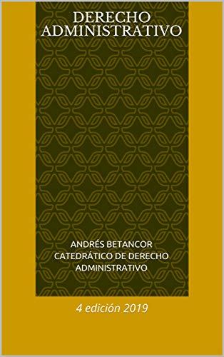 Derecho administrativo: 4 edición 2019 por Andrés Betancor Catedrático de Derecho administrativo
