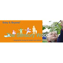 Sensory World: Progression in Play for Babies and Children (Baby and Beyond)