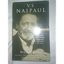 Beyond Belief: Islamic Excursions Among the Converted Peoples by V. S. Naipaul (2010-09-03)