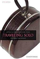 Traveling Solo, 5th: Advice and Ideas for More than 250 Great Vacations