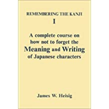Remembering the Kanji 1: A Complete Course on How Not to Forget the Meaning and Writing of Japanese Characters: v. 1