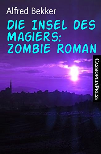 Die Insel des Magiers: Zombie Roman: Cassiopeiapress Spannung