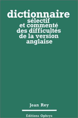 Dictionnaire sélectif et commenté des difficultés de la version anglaise