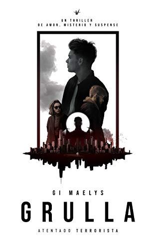 Grulla: Atentado Terrorista: Un thriller de amor, misterio y suspense (Crimen y misterio nº 2) por Gi Maelys