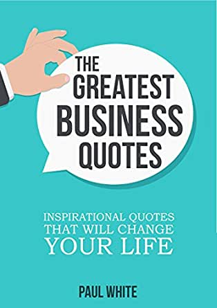 The Greatest Business Quotes: Inspirational Quotes That