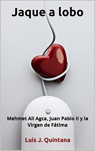 Jaque a lobo: Mehmet Ali Agca, Juan Pablo II y la Virgen de Fátima