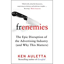 Frenemies: The Epic Disruption of the Advertising Industry (and Everything Else)