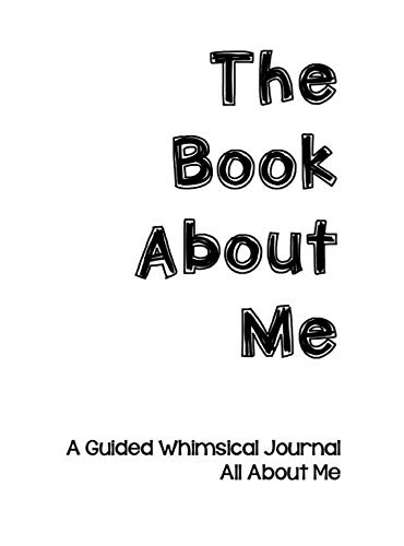 The Book About Me: A Guided Whimsical Journal All About Me