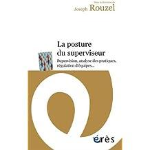 La Posture du Superviseur. Supervision, Analyse des Pratiques? Regulation D'Equi