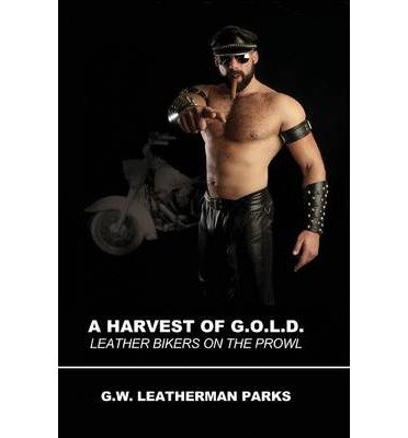A-HARVEST-OF-GOLD-LEATHER-BIKERS-ON-THE-PROWL-BY-Parks-G-W-Leatherman-Author-Paperback-Published-on-03-2010