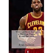 Why LeBron James is Better Than Kobe Bryant