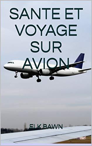 Couverture du livre SANTE ET VOYAGE SUR AVION: Directives et conseils pratiques pour passagers aériens