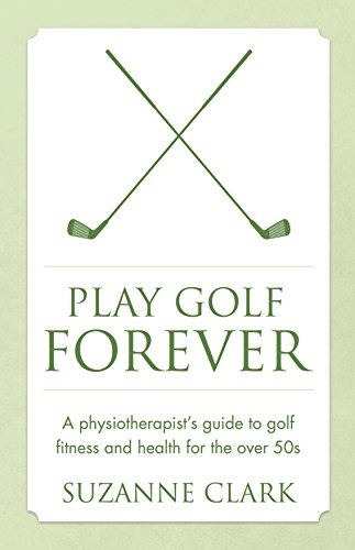 Play Golf Forever: A physiotherapist's guide to golf fitness and health for the over 50s (English Edition) por Suzanne Clark
