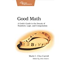Good Math: A Geek's Guide to the Beauty of Numbers, Logic, and Computation (Pragmatic Programmers) by Chu-Carroll (2013-07-28)