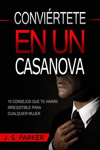 Conviértete En Un Casanova: 10 Consejos Que Te Harán IRRESISTIBLE Para Cualquier Mujer