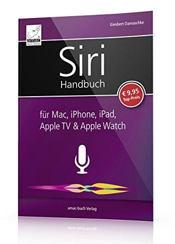Preisvergleich Produktbild Siri Handbuch: für Mac, iPhone, iPad, Apple TV & Apple Watch; für iOS, macOS, watchOS und tvOS