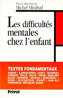 Les difficultés mentales chez l'enfant. Textes fondamentaux avec notices introductives et études critiques