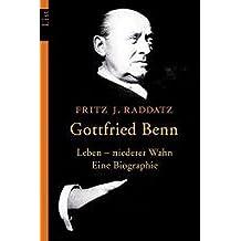 Gottfried Benn: Leben - niederer Wahn. Eine Biographie