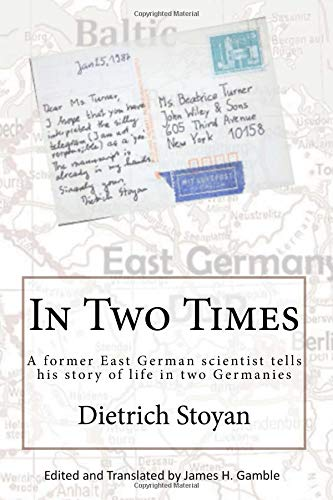 In Two Times: A former East German scientist tells his story of life in two Germanies por Dr. Dietrich Stoyan