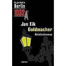 Goldmacher: Kappes 12. Fall. Kriminalroman (Es geschah in Berlin 1932)