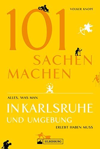 Freizeitführer: 101 Sachen machen - alles, was man in Karlsruhe erlebt haben muss. NEU 2019: Ein Ausflugsführer für Abenteuerlustige und Neugierige mit vielen Geheimtipps.
