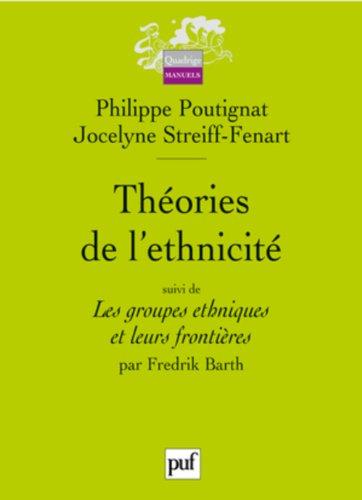 Théories de l'ethnicité : Suivi de Les groupes ethniques et leurs frontières par Philippe Poutignat