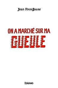 On a Marche Sur Ma Gueule par Jean Frerejaune