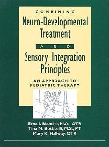 Combining Neuro-Developmental Treatment and Sensory Integration Principles: An Approach to Pediatric Therapy by Erna I. Blanche (1995-06-01)