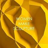 Women Make Sculpture