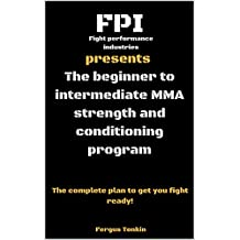The beginner to intermediate mma strength and conditioning program (English Edition)