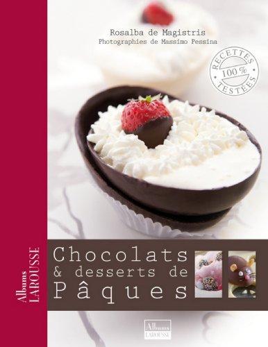 Chocolats & desserts de Pâques (Albums Larousse) par Rosalba de Magistris