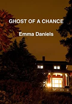 GHOST OF A CHANCE (The Ghost Series Book 1) by [Daniels, Emma]