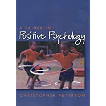 A Primer in Positive Psychology (Oxford Positive Psychology Series) by Christopher Peterson (2006-07-27)