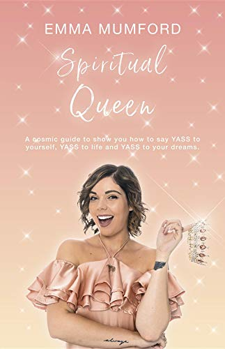 Spiritual Queen: A cosmic guide to show you how to say YASS to yourself, YASS to life and YASS to your dreams (English Edition)