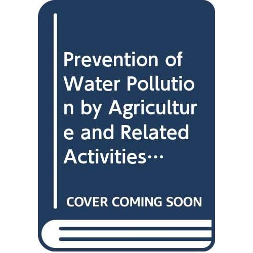 Prevention Of Water Pollution By Agriculture And Related Activities Water Reports N  1
