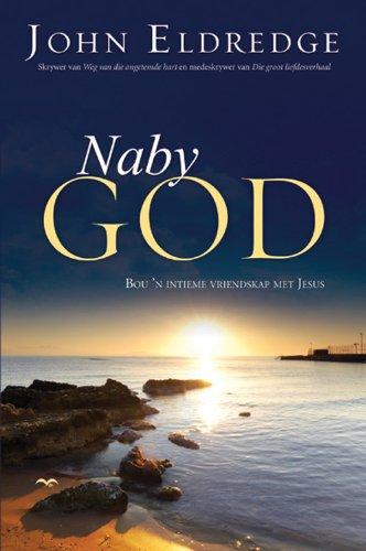 Naby God: Bou 'n intieme vriendskap met Jesus (Afrikaans Edition)
