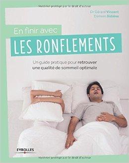 En finir avec les ronflements : Un guide pratique pour retrouver une qualité de sommeil optimale de Gérard Vincent ,Damien Bidaine ( 19 mars 2015 )