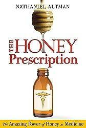 Honey Prescription: The Amazing Power of Honey as Medicine