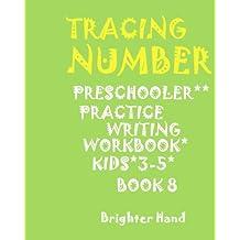 ***TRACING:NUMBER*Preschoolers*Practice Writing Workbook,KIDS*AGES 3-5***: ***TRACING:NUMBER*Preschoolers*Practice Writing Workbook,KIDS*AGES 3-5*** (Tracing Number Book 8)