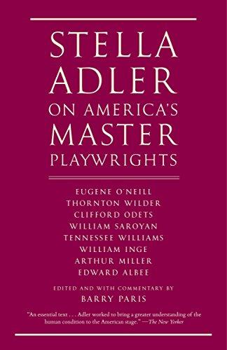 Stella Adler on America's Master Playwrights: Eugene O'Neill, Thornton Wilder, Clifford Odets, William Saroyan, Tennessee Williams, William Inge, Arthur Miller, Edward Albee