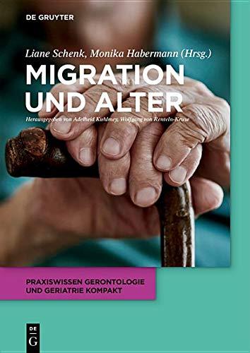 Migration und Alter (Praxiswissen Gerontologie und Geriatrie kompakt, Band 10)