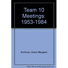 Team 10 Meetings: 1953-1984