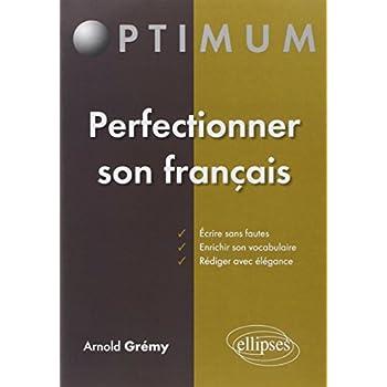 Perfectionner Son Français : Écrire Sans Fautes Enrichir Son Vocabulaire Rédiger avec Élegance