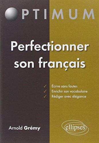 Perfectionner Son Français : Écrire Sans Fautes Enrichir Son Vocabulaire Rédiger avec Élegance par Arnold Grémy