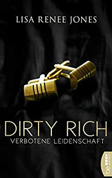 Dirty Rich - Verbotene Leidenschaft (New York Office Romance 1) von [Jones, Lisa Renee]